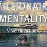 Millionaire Mentality: Vision in Action…